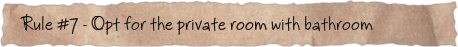 Rule #7 – Opt for the private room with bathroom