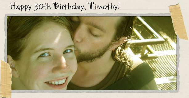 Happy 30th Birthday, Timothy!