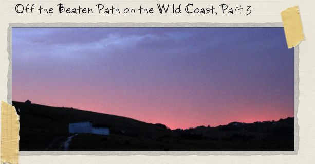 Off the Beaten Path on the Wild Coast, Part 3