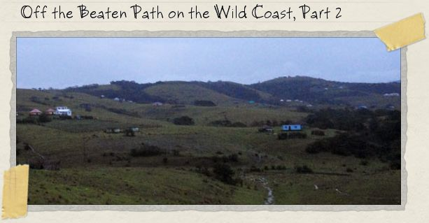 Off the Beaten Path on the Wild Coast, Part 2