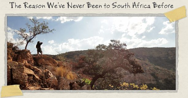 The Reason We've Never Been to South Africa Before
