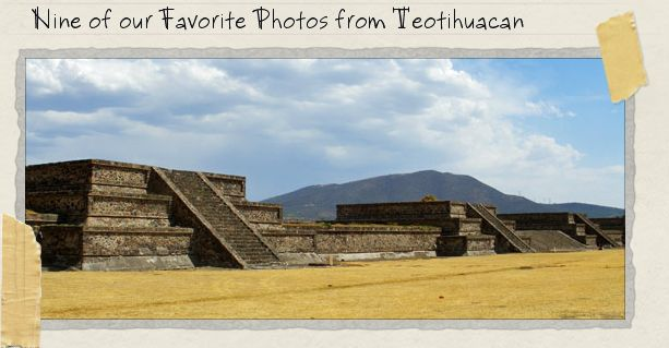 Nine of our Favorite Photos from Teotihuacan