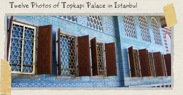 Twelve Photos of Topkapi Palace in Istanbul