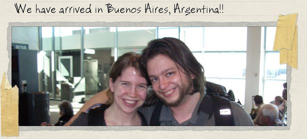 We have arrived in Buenos Aires, Argentina!!